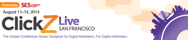ClickZ Live San Francisco | August 11-14, 2014